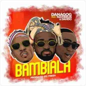 Danagog - Bambiala Ft. Davido & Mayorkun   Snippet